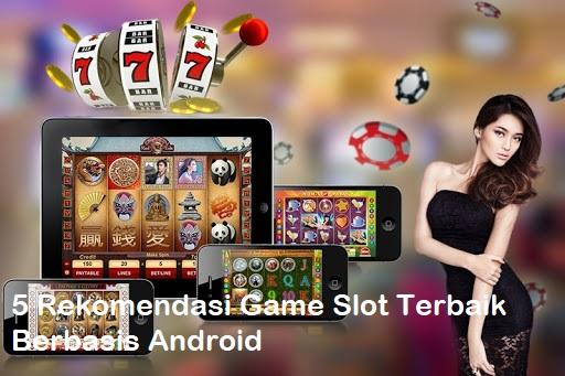 5 Rekomendasi Game Slot Terbaik Berbasis Android