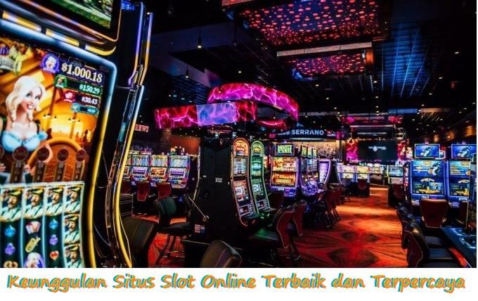Keunggulan Situs Slot Online Terbaik dan Terpercaya