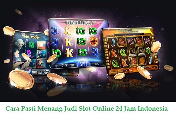 Cara Pasti Menang Judi Slot Online 24 Jam Indonesia 2021