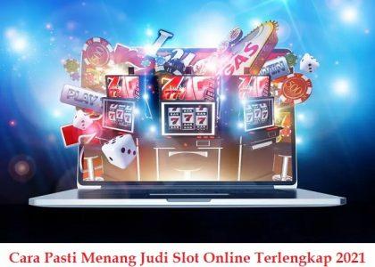 Cara Pasti Menang Judi Slot Online Terlengkap 2021